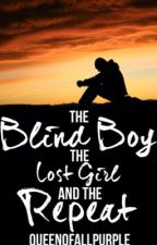 The Blind Boy, the Lost Girl, and the Repeat by queenofallpurple
