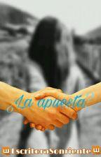 ¿La apuesta? by EscritoraSonriente
