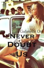 Never Doubt Us by gabriellaotp