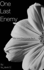One Last Enemy (B3) by tia_davis12