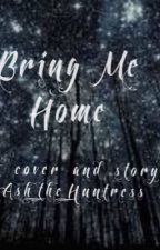 Bring Me Home by ash_the_huntress