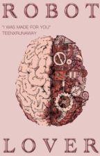 Robot Lover ; H.S by teenxrunaway