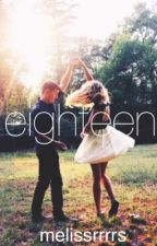 Eighteen by melissrrrrs