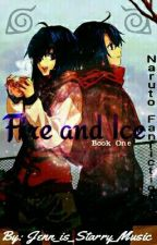 Fire and Ice ~ Naruto Fanfiction ~ Book One by Jenn_is_Starry_Music