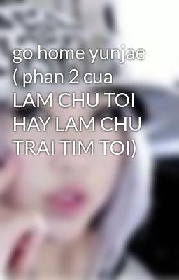 go home yunjae ( phan 2 cua LAM CHU TOI HAY LAM CHU TRAI TIM TOI)