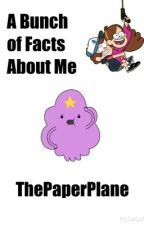 A Bunch of Facts About Me by ThePaperPlane