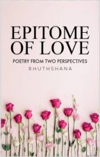 Epitome of Love [Wattys2016] by Rhuthshana