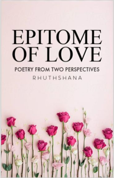 Epitome of Love [Wattys2016] by Rhuthshana
