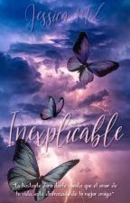 Inexplicable (quererte por pasos) #Wattys2015 by JessML22