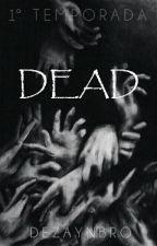 Dead •H.S• - 1ª Temporada  by Dezaynbro