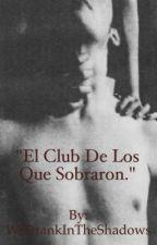 El club de los que sobraron. by WeDrankInTheShadows
