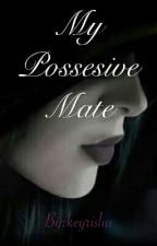 My Possesive Mate by keyrisha