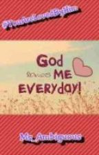 God Loves Me Everyday by Ms_Ambiguous