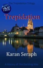 Trepidation | Trepidation Trilogy by KaranSeraph