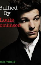 Bullied by Louis Tomlinson by My_Name_Is_Bulma