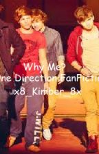 Why Me? (One Direction FanFiction.) by x8_Kimber_8x