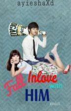 FALL INLOVE WITH HIM (ongoing) by ayieshaXd