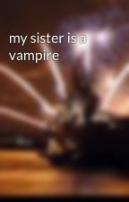 my sister is a vampire by xjustatinysparkx