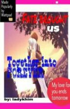 Fate brought us together into FOREVER by ladykhim