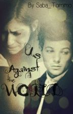 Us Against The World (A Louis Tomlinson Fanfic) by pianoismything