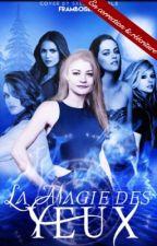 La magie des yeux {TOME 1} by Framboise07