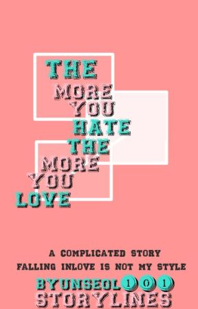 The More You Hate, The More You Love [On-Going/Editing] by ByunSeol101