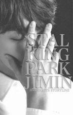 Stalking Park Jimin • Jikook fanfic by Jiminnati