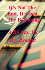 R5 Fan Fic- It's Not the End, It's Just the Beginning (Sequel to Go For It) by ItsJustReanna