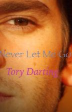 Never Let Me Go (Andrew Garfield Fanfic) by TheToryJournal