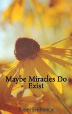 Maybe Miracles Do Exist by SuperSHINee_x