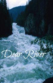 Dear River by CrazyMayonnaise