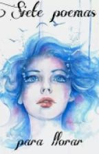 Siete poemas para llorar by __belice