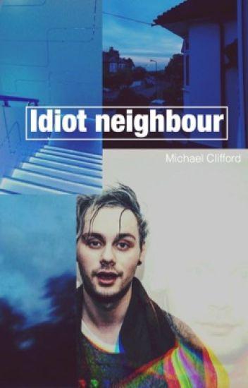 Idiot neighbour • Clifford
