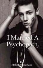 I Married a Psychopath. (Cameron Dallas fanfic) by Mahonemilkshake