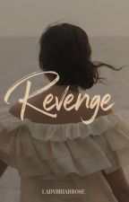 Revenge is so seducive(Compelted) by LadyBriarRose