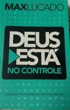 Deus está no Controle - Max Lucado by Lana_Cristina