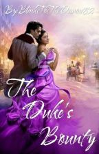The Duke's Bounty (BK1 of The Ladies Of Hambletonian series) by BlinkToTheDamn182