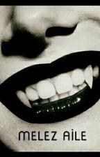 ¤MELEZ AİLE ¤ by SweetGirl1905