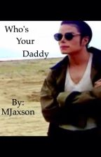Who's Your Daddy  by MJaxson