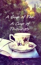 A Cup of Tea, A Cup of Thoughts by TheBelleofA