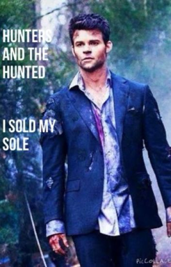 Hunters and the hunted (Elijah Mikaelson story)