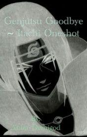 Genjutsu Goodbye ~ Itachi Oneshot by Anbu_Demigod