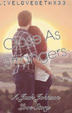 Close As Strangers (A Jack Johnson Love Story) by LiveLoveBethx33