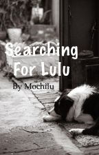 Searching For Lulu by mochilu