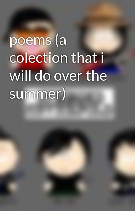 poems (a colection that i will do over the summer) by Syn_A7X_Fan
