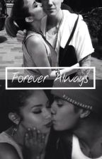 Forever Always [CURRENTLY REVISING/ON HOLD] by bieberxyeezy