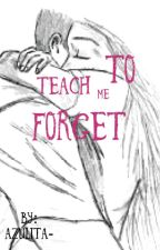 Teach  me to Forget by azulita-