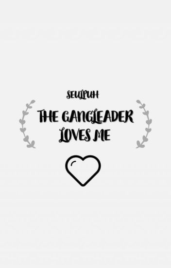 The Gangleader Loves Me?