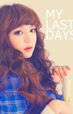 My Last Days. (Hiatus) by missminimalist