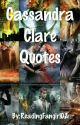 Cassandra Clare Quotes by ReadingFangirl02